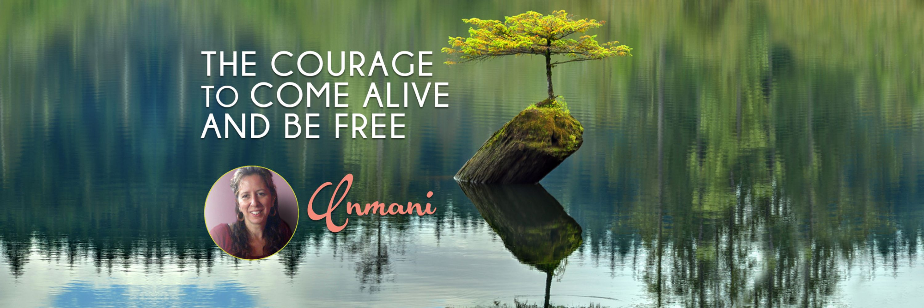 The Courage to Come Alive and Be Free