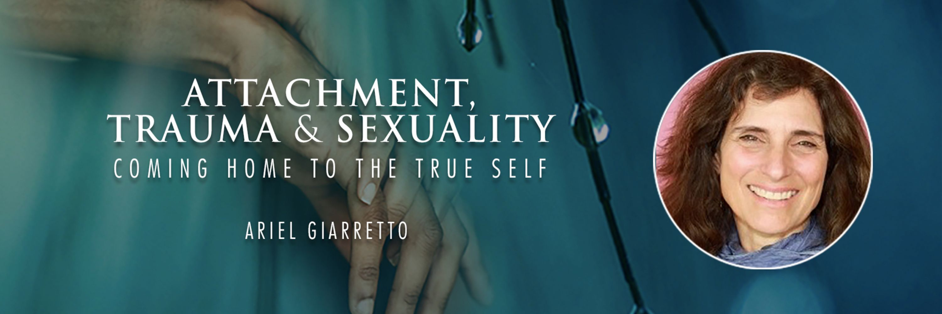 Attachment, Trauma and Sexuality—Coming Home to the True Self