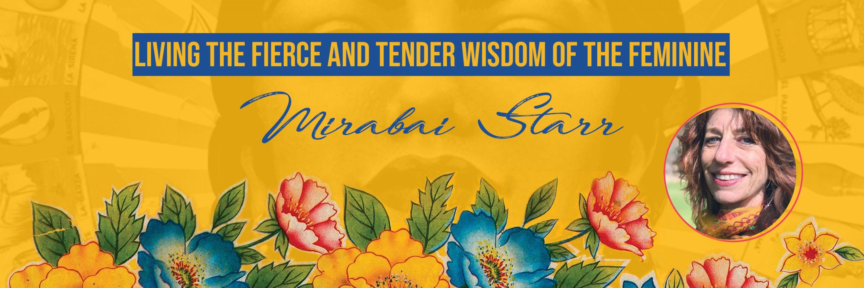 Living the Fierce and Tender Wisdom of the Feminine