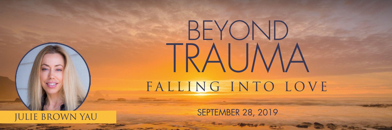 Beyond Trauma, Falling into Love