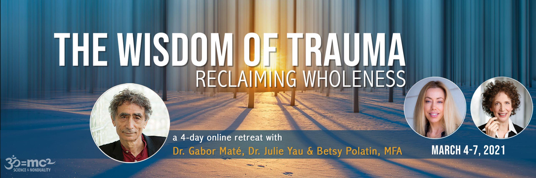 The Wisdom of Trauma: Reclaiming Wholeness